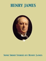 Some Short Stories [by Henry James] ebook by Henry James