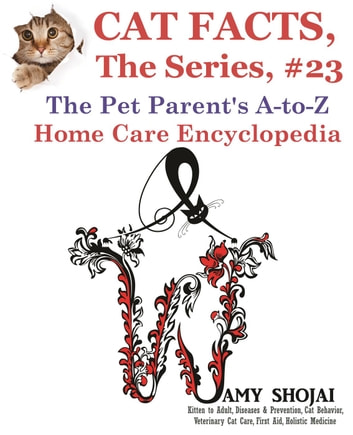 Cat Facts, The Series #23: The Pet Parent's A-to-Z Home Care Encyclopedia - Cat Facts, The Series, #23 ebook by Amy Shojai