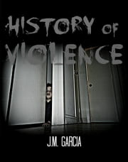 History of Violence ebook by J.M. Garcia