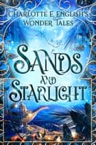 Sands and Starlight - A Bejewelled Fairytale ebook by Charlotte E. English