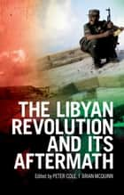 The Libyan Revolution and its Aftermath ebook by Peter Cole, Brian McQuinn