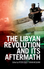 The Libyan Revolution and its Aftermath ebook by Peter Cole,Brian McQuinn