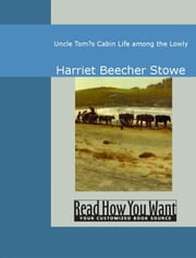 Uncle Toms Cabin: Life Among The Lowly ebook by Harriet Beecher Stowe