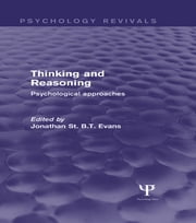 Thinking and Reasoning (Psychology Revivals) - Psychological Approaches ebook by Jonathan  St. B. T. Evans
