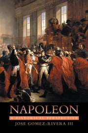 Napoleon: A Historical Perspective ebook by Jose Gomez-Rivera III