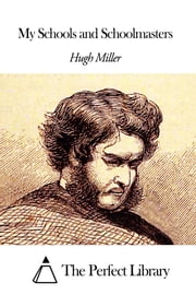 My Schools and Schoolmasters ebook by Hugh Miller