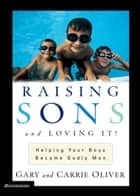 Raising Sons and Loving It! ebook by Gary Oliver,Carrie Oliver