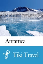 Antarctica Travel Guide - Tiki Travel ebook by Tiki Travel