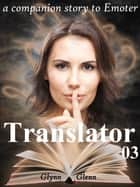 Translator: Volume 03 of 08 ebook by Glynn Glenn