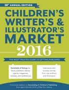 Children's Writer's & Illustrator's Market 2016 - The Most Trusted Guide to Getting Published eBook by Chuck Sambuchino