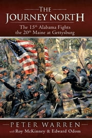The Journey North - The 15th Alabama Fights the 20th Maine at Gettysburg ebook by Peter Warren