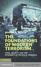 The Foundations of Modern Terrorism ebook by Professor Martin A. Miller