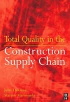 Total Quality in the Construction Supply Chain ebook by John S Oakland, Marton Marosszeky