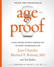 AgeProof - Living Longer Without Running Out of Money or Breaking a Hip ebook by Jean Chatzky, Michael F. Roizen, Ted Spiker,...