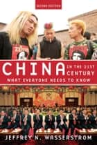 China in the 21st Century: What Everyone Needs to Know ebook by Jeffrey N. Wasserstrom