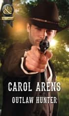 Outlaw Hunter (Mills & Boon Historical) ebook by Carol Arens