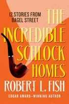 The Incredible Schlock Homes - 12 Stories from Bagel Street ebook by Robert L. Fish, Anthony Boucher
