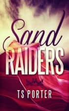 Sand Raiders ebook by TS Porter
