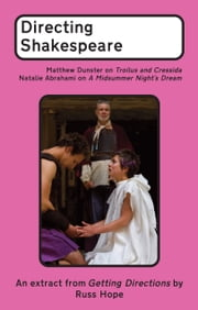 Directing Shakespeare - Matthew Dunster on Troilus and Cressida; Natalie Abrahami on A Midsummer Night's Dream ebook by Russ Hope