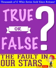 The Fault in Our Stars - True or False? - GWhizBooks.com ebook by G Whiz