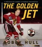 The Golden Jet ebook by Bobby Hull,Bob Verdi