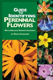Guide to Identifying Perennial Flowers ebook by Mark Zampardo