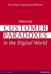 Addressing Customer Paradoxes in the Digital World ebook by Eric Falque,Sarah-Jayne Williams