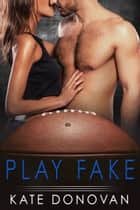 Play Fake eBook by Kate Donovan