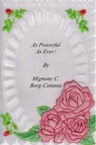 As Powerful As Ever! ebook by Mignone Claudia Borg Catania