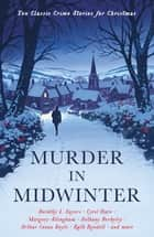 Murder in Midwinter - Ten Classic Crime Stories for Christmas ebook by