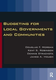 Budgeting for Local Governments and Communities ebook by Douglas Morgan,Kent S. Robinson,Dennis Strachota,James A. Hough