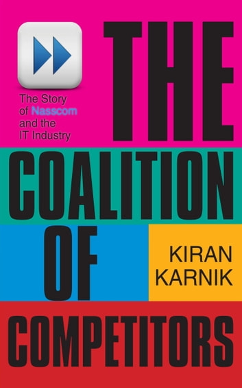 The Coalition Of Competitors : The Story Of Nasscom And The IT Industry ebook by Kiran Karnik