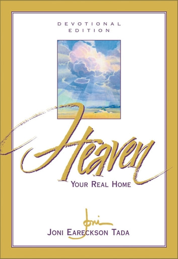 Heaven - Your Real Home ebook by Joni Eareckson Tada