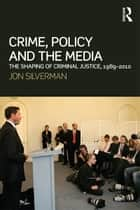 Crime, Policy and the Media ebook by Jon Silverman