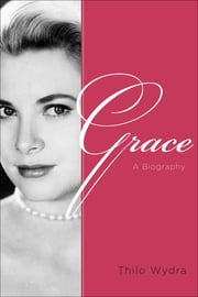 Grace - A Biography ebook by Thilo Wydra