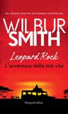 Leopard Rock. L'avventura della mia vita ebook by Wilbur Smith
