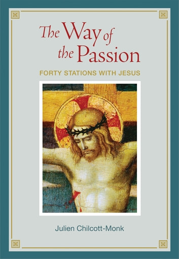 The Way of the Passion ebook by Julien Chilcott-Monk