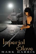 Imperial Slave ebook by M.A. Harris