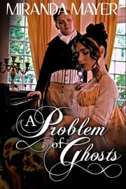 A Problem of Ghosts ebook by Miranda Mayer