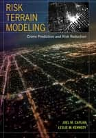 Risk Terrain Modeling ebook by Joel M. Caplan,Leslie W. Kennedy