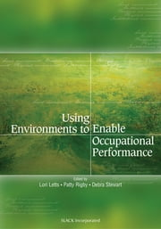 Using Environments to Enable Occupational Performance ebook by Lori Letts, Patty Rigby, Debra Stewart