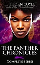The Panther Chronicles: Complete Series ebook by T. Thorn Coyle