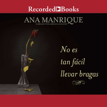 No es tan facil llevar bragas (It's Not So Easy Wearing Panties) audiobook by Ana Manrique