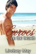 Curves on the Beach (Curvy FFM Threesome) ebook by Lindsey May