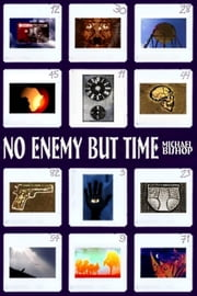 No Enemy But Time ebook by Michael Bishop