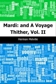 Mardi: and A Voyage Thither, Vol. II ebook by Herman Melville