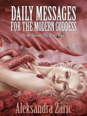 Daily Messages For The Modern Goddess ebook by Aleksandra Zaric