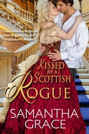 Kissed by a Scottish Rogue ebook by Samantha Grace