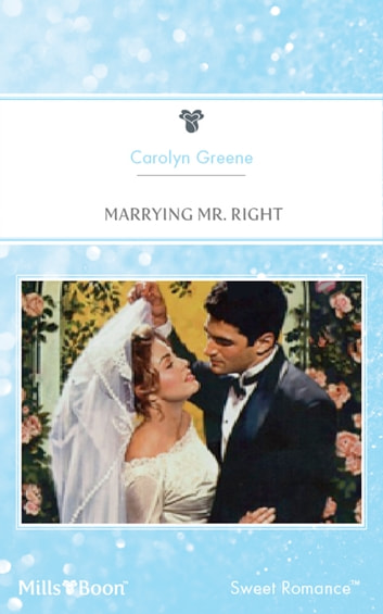 Marrying Mr. Right ebook by Carolyn Greene