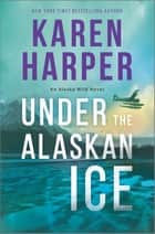 Under the Alaskan Ice ebook by Karen Harper